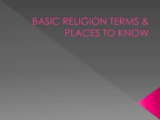BASIC RELIGION TERMS & PLACES TO KNOW