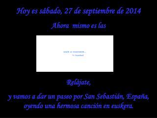 Hoy es  sábado, 27 de septiembre de 2014 Ahora  mismo es las  Relájate,