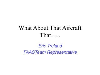 What About That Aircraft That…..