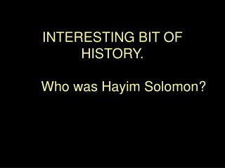 INTERESTING BIT OF HISTORY.  Who was Hayim Solomon?