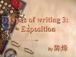 Types of writing 3:  Exposition