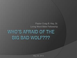 Who�s afraid of the big bad wolf???