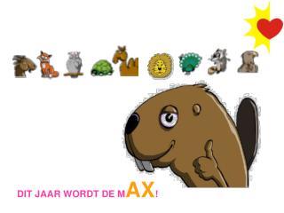 DIT JAAR WORDT DE M AX !