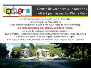 Centre de vacances «Le Rocher» «Géré par l' assoc . En Pleine Vie»