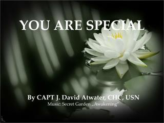 "By  CAPT J. David Atwater, CHC, USN Music: Secret Garden ""Awakening"""