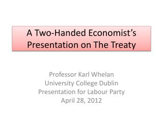 A Two-Handed Economist's Presentation on The Treaty