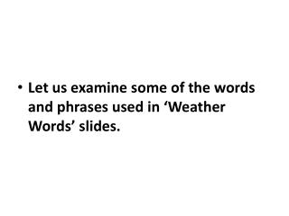 Let us examine some of the words and phrases used in 'Weather Words' slides.