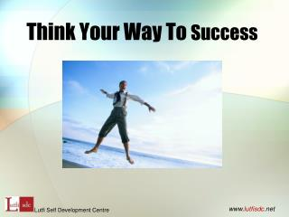 Think Your Way To  Success
