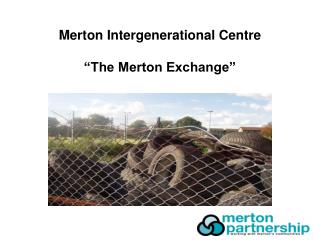 Merton Intergenerational Centre �The Merton Exchange�