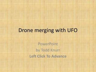 Drone merging with UFO