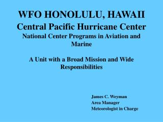 WFO HONOLULU, HAWAII Central Pacific Hurricane Center  National Center Programs in Aviation and Marine  A Unit with a Br
