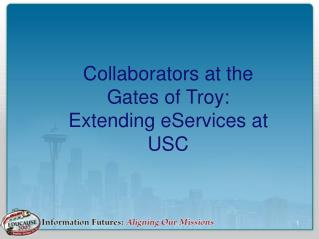 Collaborators at the Gates of Troy: Extending eServices at USC