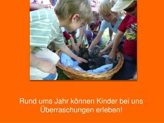 R und  ums Jahr können Kinder bei uns Überraschungen erleben!