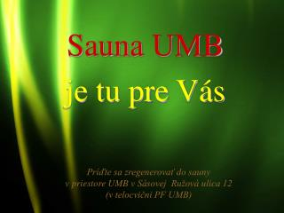 Príďte sa zregenerovať do sauny vpriestore UMB vSásovej  Ružová ulica 12  (v telocvični PF UMB)