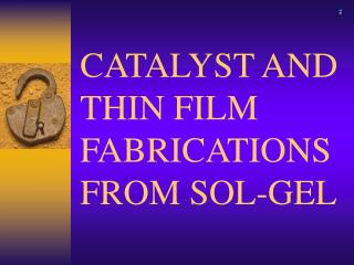 CATALYST AND THIN FILM FABRICATIONS FROM SOL-GEL