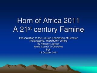 Horn of Africa 2011 A 21 st  century Famine