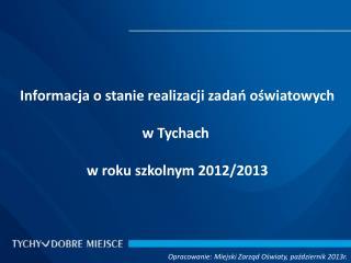 Informacja o stanie realizacji zadań oświatowych w Tychach  w roku szkolnym 2012/2013