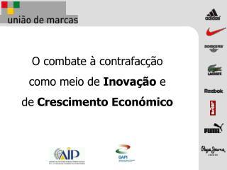 O combate à contrafacção  como meio de  Inovação  e  de  Crescimento Económico