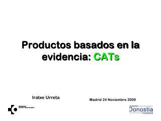 Productos basados en la evidencia:  CATs
