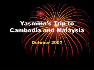 Yasmina's Trip to Cambodia and Malaysia
