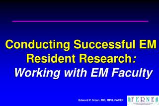 Conducting Successful EM Resident Research :  Working with EM Faculty