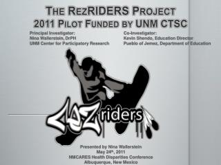 The RezRIDERS Project  2011 Pilot Funded by UNM CTSC