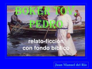 Boker tov, Pedro relato-ficción con fondo bíblico