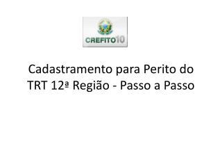 Cadastramento para Perito do TRT 12 ª  Região - Passo a Passo