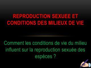 Reproduction  sexuee  et conditions des milieux de vie