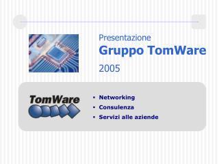 Presentazione Gruppo TomWare