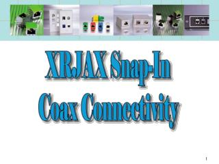 . Coax Snap-In Like Telephone Cords . Adapters To Attach Existing Cables