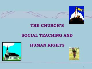 THE CHURCH'S  SOCIAL TEACHING AND HUMAN RIGHTS