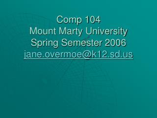 Comp 104 Mount Marty University Spring Semester 2006 jane.overmoe@k12.sd