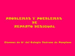PROBLEMAS Y POEBLEMAS  DE REPARTO DESIGUAL