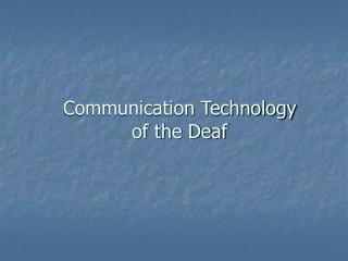 Communication Technology  of the Deaf