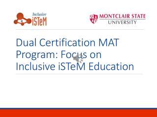 Dual Certification MAT Program: Focus on Inclusive  iSTeM  Education