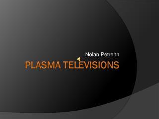 Plasma Televisions