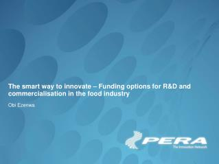 The smart way to innovate � Funding options for R&D and commercialisation in the food industry