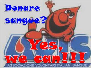 Donare  sangue? Yes,  we  can!!!