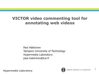 Pasi Häkkinen Tampere University of Technology Hypermedia Laboratory pasi.hakkinen@tut.fi