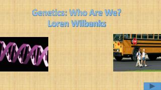 Genetics: Who Are We? Loren Wilbanks