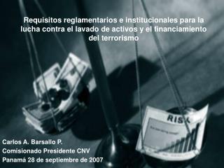 Carlos A. Barsallo P. Comisionado Presidente CNV Panamá 28 de septiembre de 2007