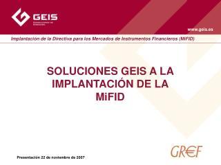 SOLUCIONES GEIS A LA IMPLANTACIÓN DE LA MiFID