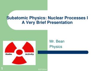 Subatomic Physics: Nuclear Processes I A Very Brief Presentation