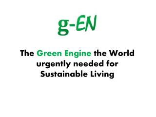The  Green Engine  the World urgently needed for  Sustainable Living