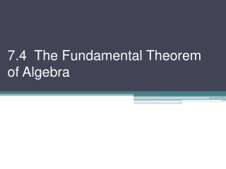 7.4  The Fundamental Theorem of Algebra