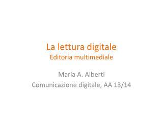 La  lettura digitale Editoria multimediale