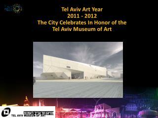 Tel Aviv Art Year 2011 - 2012 The City Celebrates In Honor of the Tel Aviv Museum of Art
