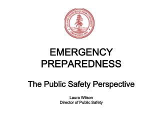 EMERGENCY PREPAREDNESS The Public Safety Perspective Laura Wilson Director of Public Safety