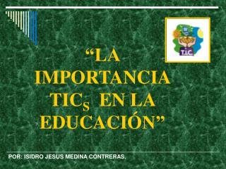 """""""LA IMPORTANCIA TIC S   EN LA EDUCACIÓ N"""""""